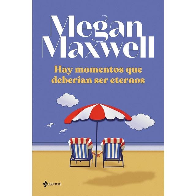 Libro Hay momentos que deberían ser eternos. Megan Maxwell.